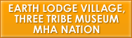 Earth Lodge Village, Three Tribe Museum and MHA Nation